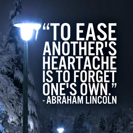 o ease another's heartache is to forget one's own