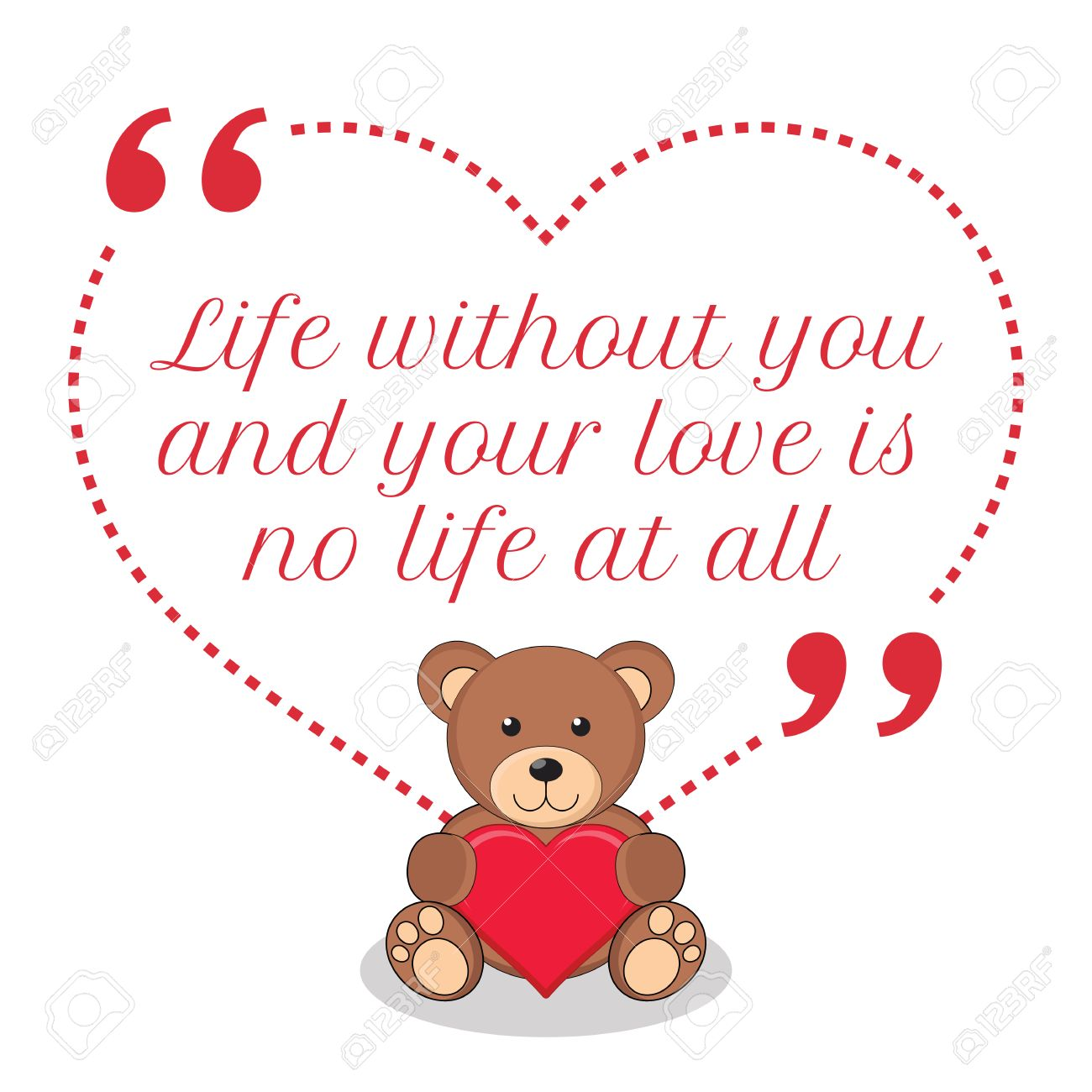 Inspirational love quote. Life without you and your love is no life at all. Simple cute design.