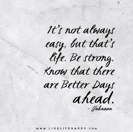 It's Not Always Easy, But That's Life. Be Strong. Know That There with regard to Life Is Not Easy Quotes - alexdapiata.com