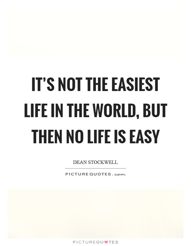 Life Is Easy Quotes & Sayings | Life Is Easy Picture Quotes for Life Is Not Easy Quotes - alexdapiata.com