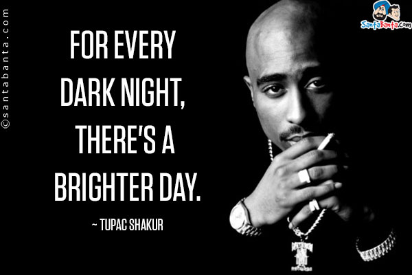 Best Quotes Of Tupac Shakur About Dark Nights
