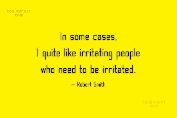 80 Famous Annoying People Quotes About Life Attitude Irritating